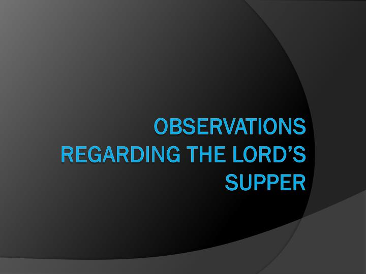 Observations regarding the lord s supper