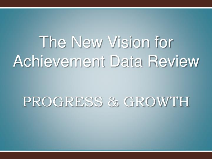 The New Vision for Achievement Data Review