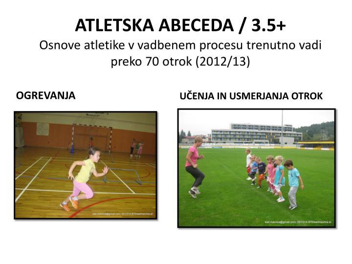 Atletska abeceda 3 5 o snove atletike v vadbenem procesu trenutno vadi preko 70 otrok 2012 13