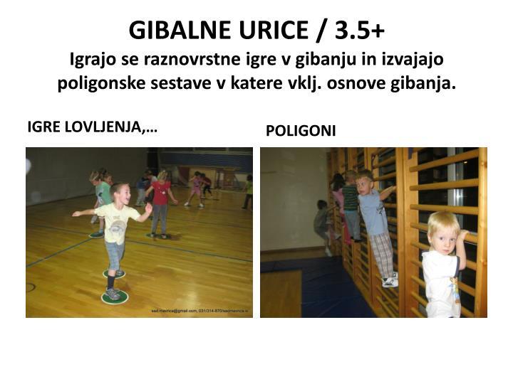 GIBALNE URICE / 3.5+