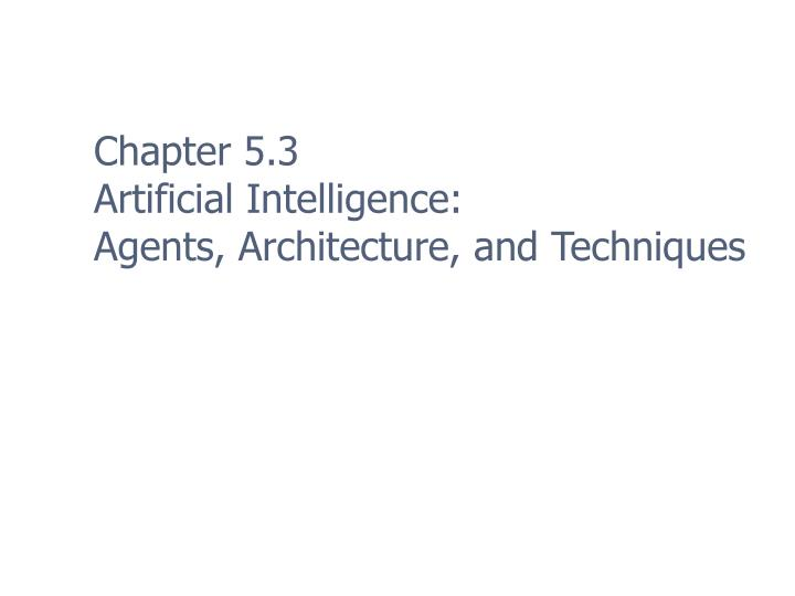 chapter 5 3 artificial intelligence agents architecture and techniques n.