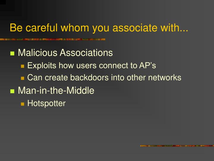 Be careful whom you associate with...