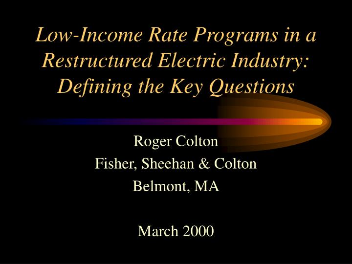 Low income rate programs in a restructured electric industry defining the key questions