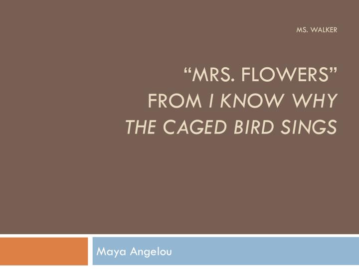 ms walker mrs flowers from i know why the caged bird sings n.