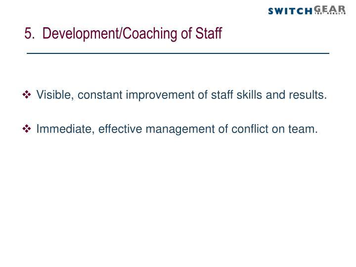 5.  Development/Coaching of Staff