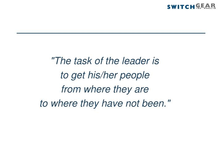 """""""The task of the leader is"""