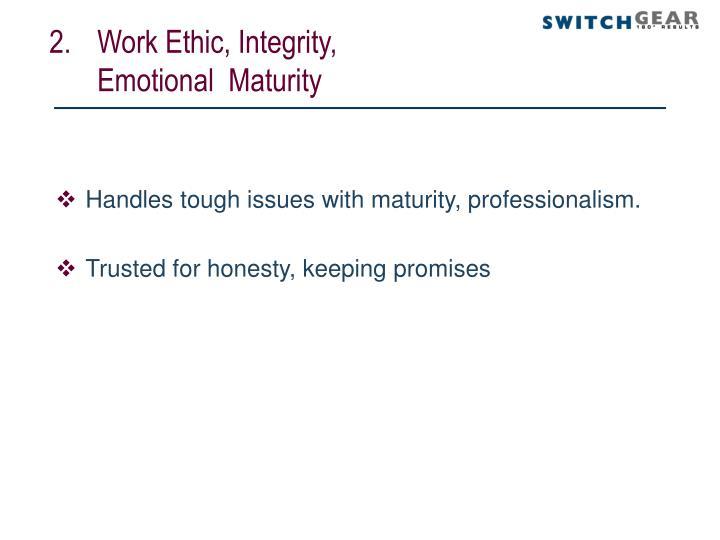 Work Ethic, Integrity, Emotional  Maturity