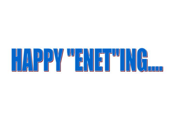 "HAPPY ""ENET""ING...."