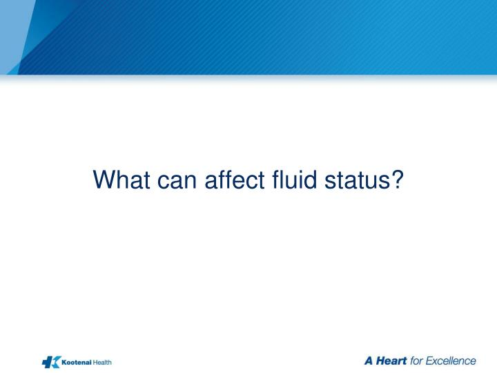 What can affect fluid status?