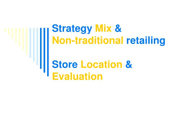 strategy mix non traditional retailing store location evaluation n.