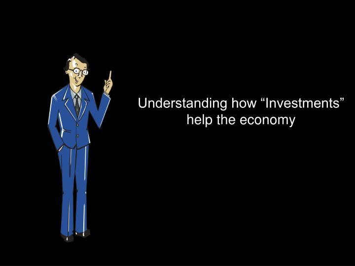 understanding how investments help the economy n.
