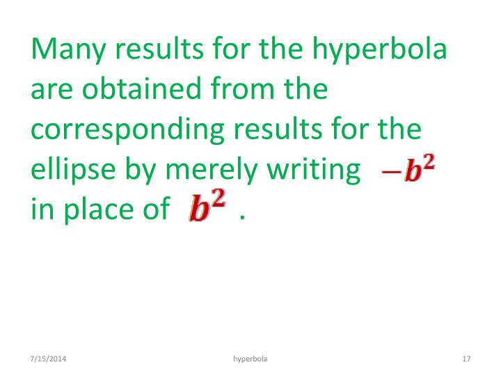 Many results for the hyperbola are obtained from the corresponding results for the ellipse by merely writing             in place of         .