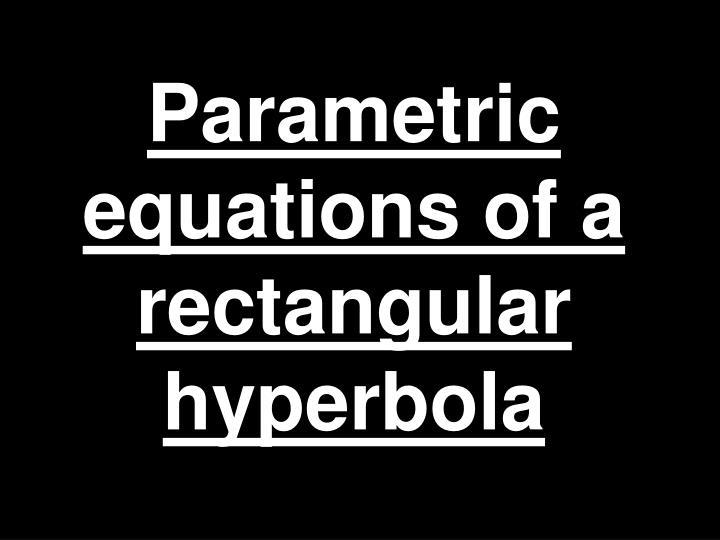 Parametric equations of a rectangular hyperbola