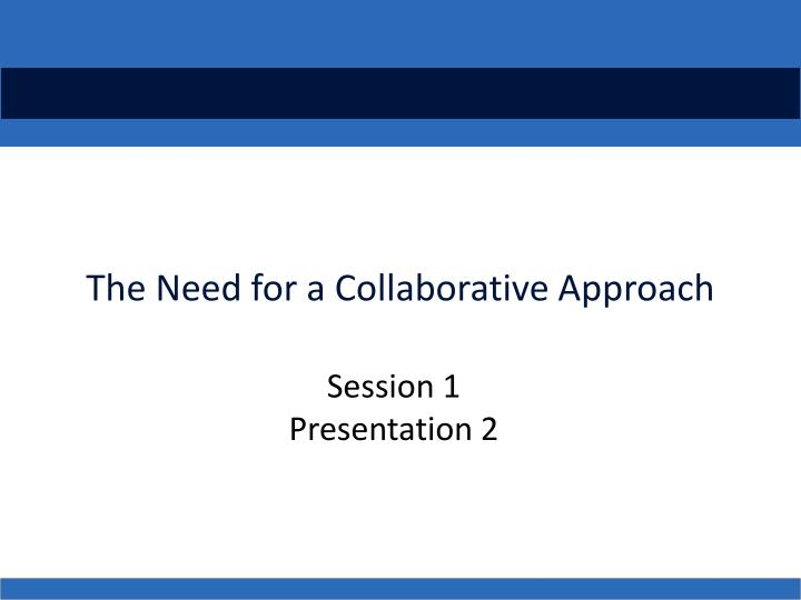 the need for a collaborative approach n.