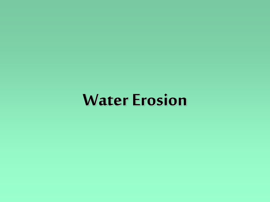 PPT - Water Erosion PowerPoint Presentation - ID:1784779