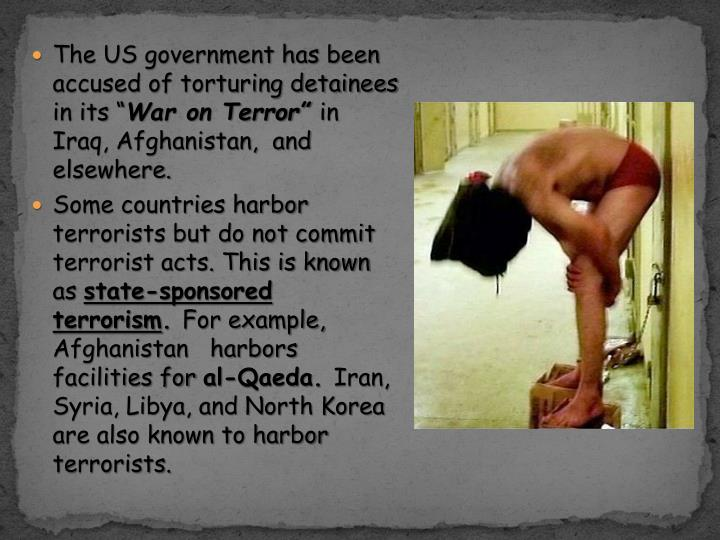 The US government has been accused of torturing detainees in its ""