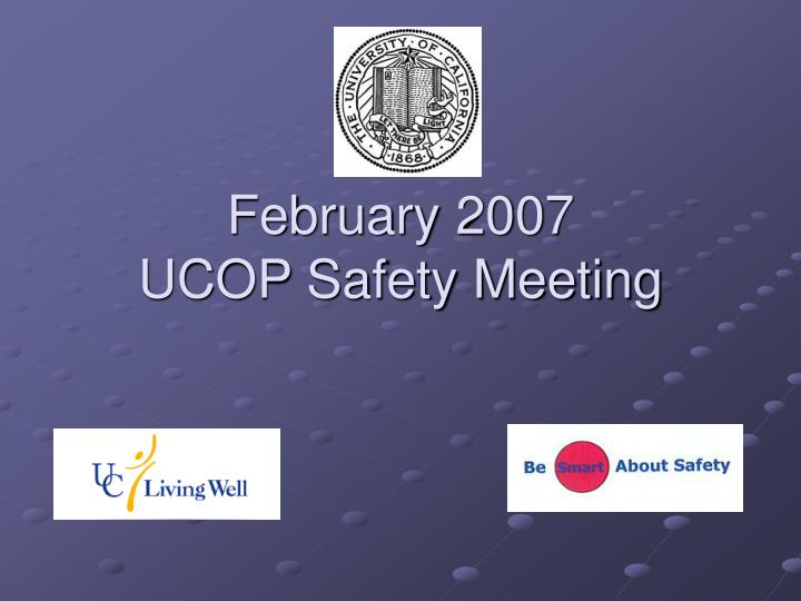 February 2007 ucop safety meeting