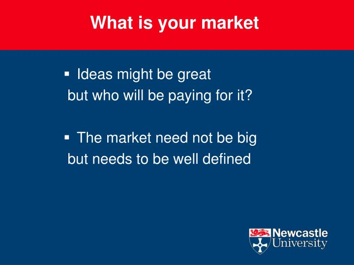 What is your market