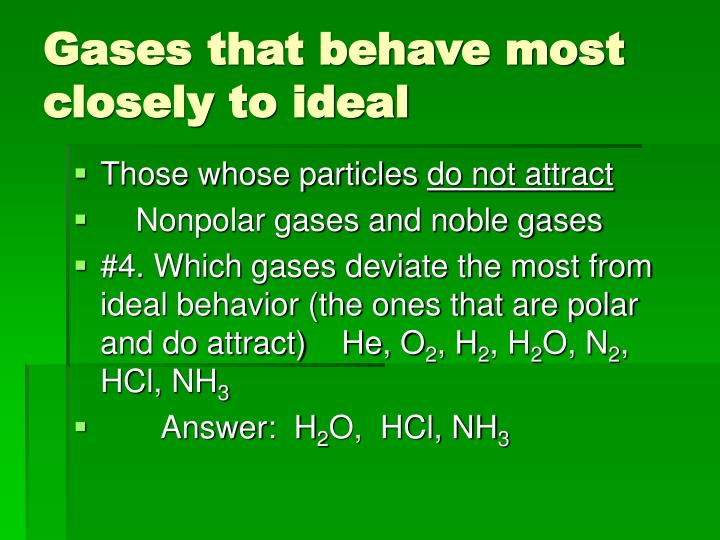Gases that behave most closely to ideal