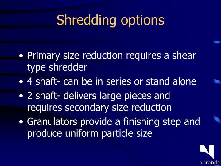 Shredding options