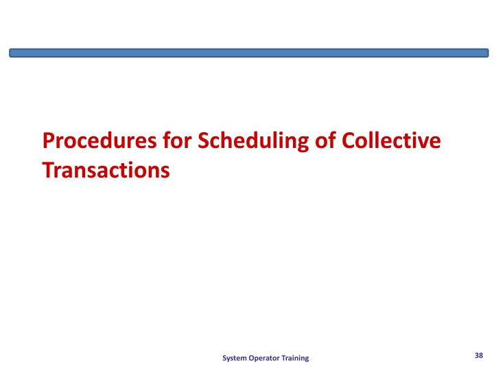 Procedures for Scheduling of Collective Transactions
