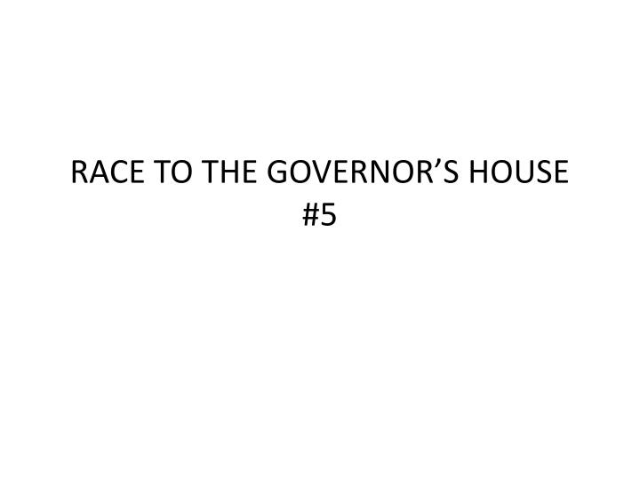 race to the governor s house 5 n.