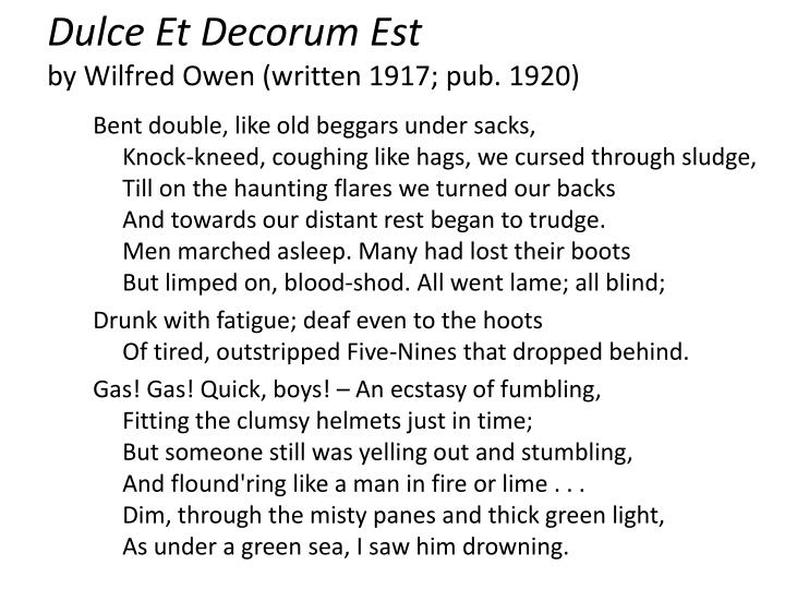 dulce et decorum est by wilfred owen 2 essay Poetry critiquedulce et decorum est in october 1917 wilfred owen wrote to his mother from craiglockhart, here is a gas poem, done yesterdaythe famous latin tag (from horace, odes) means of course it is sweet and meet to die for one's country.