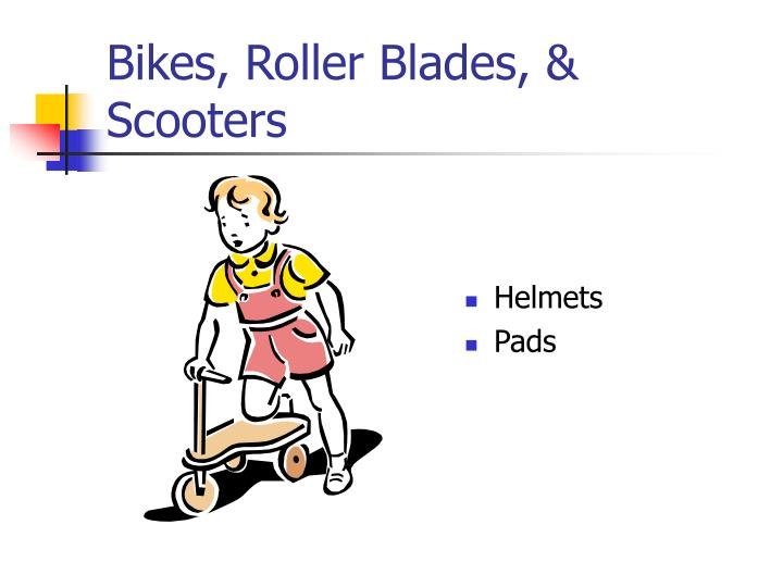 Bikes, Roller Blades, & Scooters