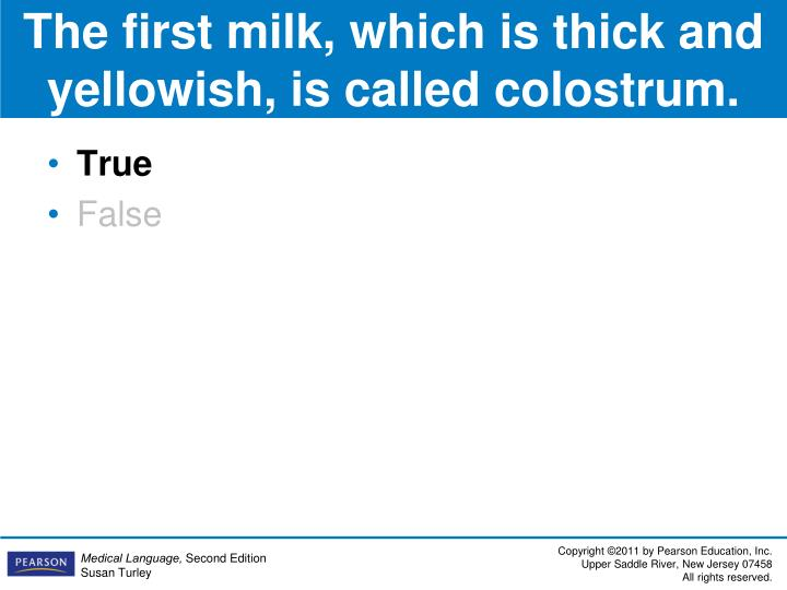 The first milk, which is thick and yellowish, is called colostrum.