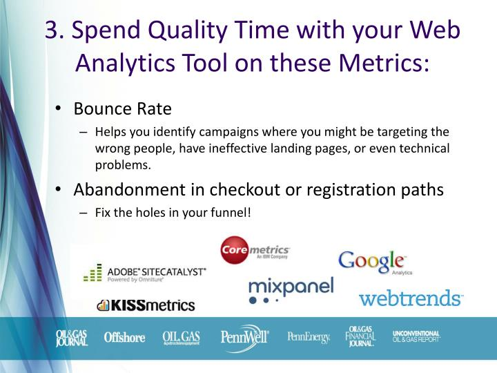 3. Spend Quality Time with your Web Analytics Tool on these Metrics: