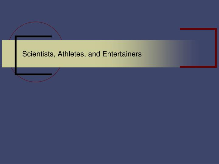 scientists athletes and entertainers n.