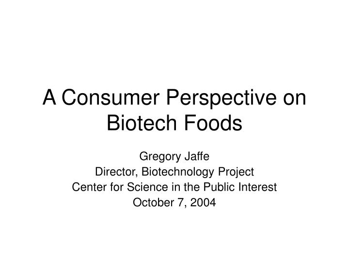 a consumer perspective on biotech foods n.