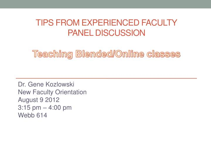 tips from experienced faculty panel discussion teaching blended online classes n.