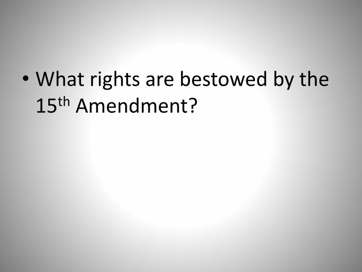What rights are bestowed by the 15