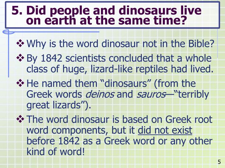 5. Did people and dinosaurs live on earth at the same time?