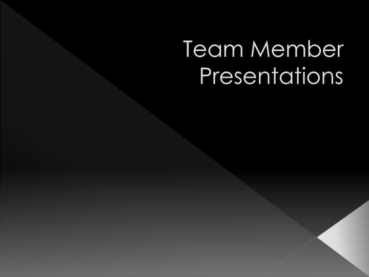 Team Member Presentations