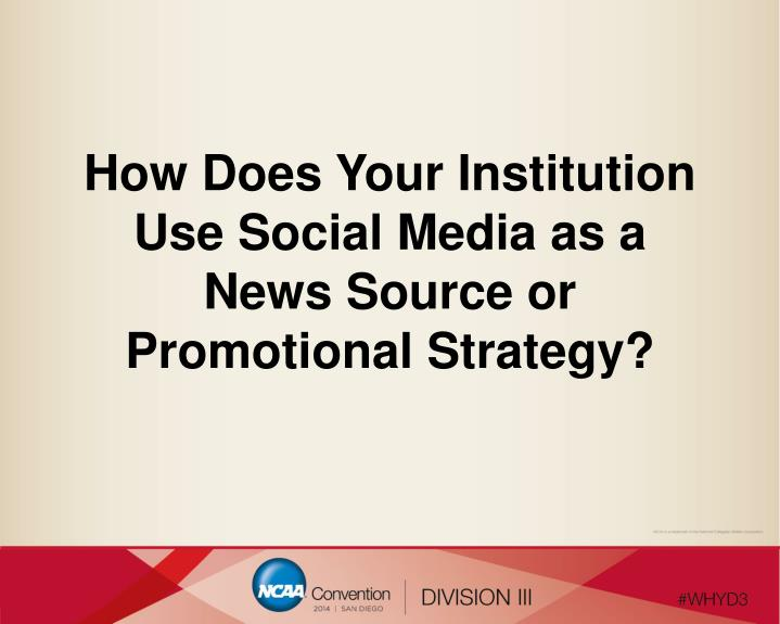 How Does Your Institution Use Social Media as a News Source or Promotional Strategy?