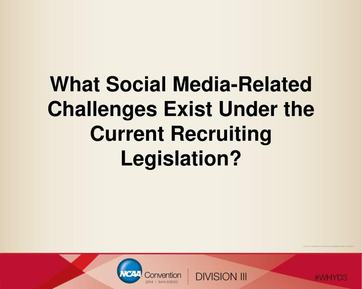 What Social Media-Related Challenges Exist Under the Current Recruiting Legislation?