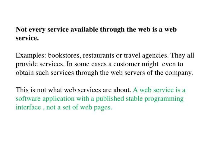 Not every service available through the web is a web service.