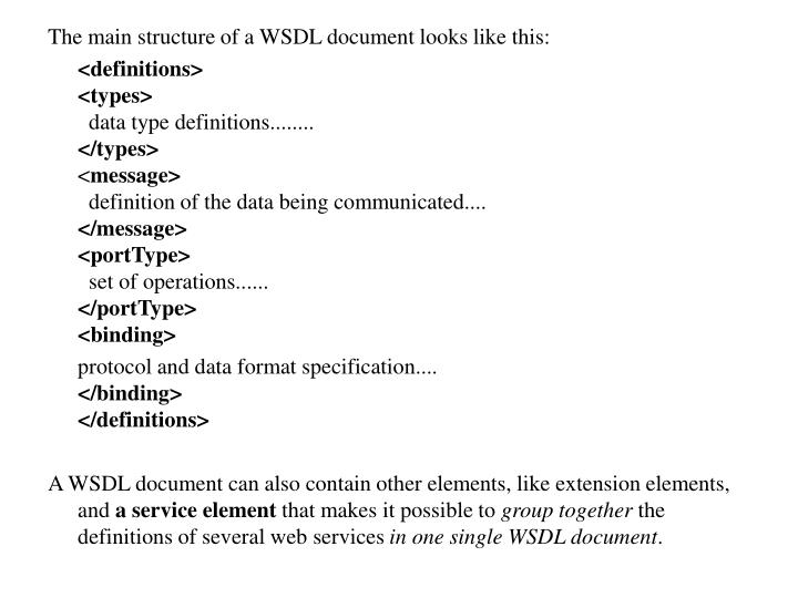 The main structure of a WSDL document looks like this: