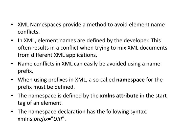 XML Namespaces provide a method to avoid element name conflicts.