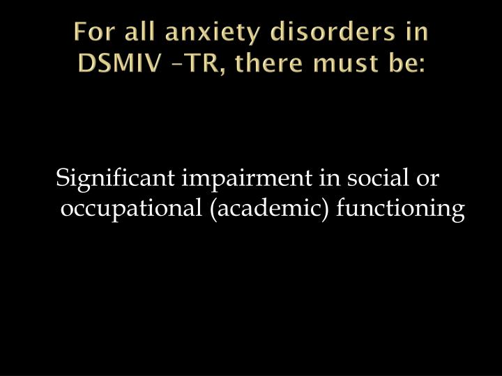 For all anxiety disorders in DSMIV –TR, there must be: