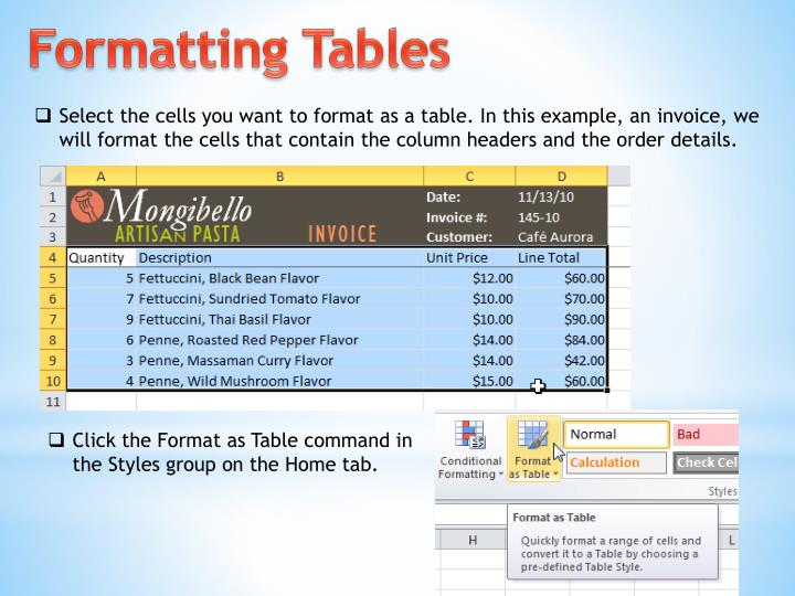 Select the cells you want to format as a table. In this example, an invoice, we will format the cells that contain the column headers and the order details.