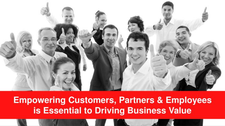 Empowering Customers, Partners & Employees