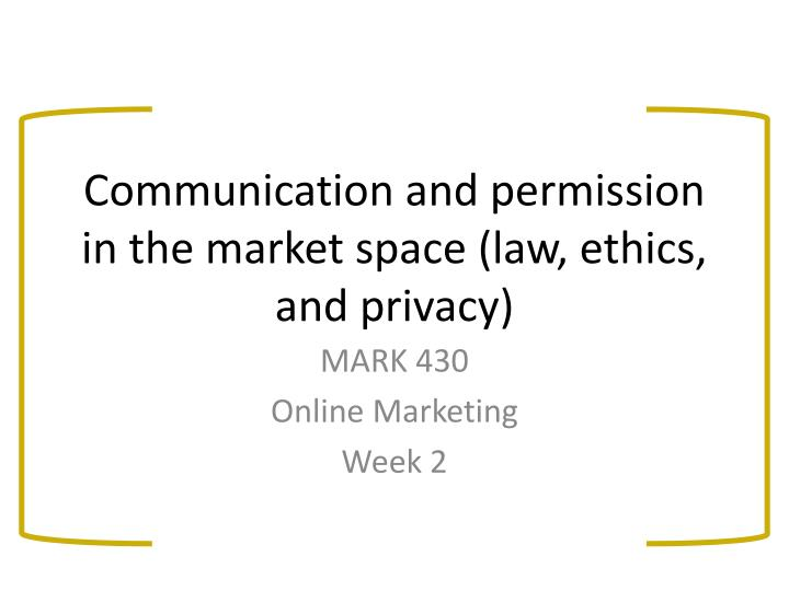 communication and permission in the market space law ethics and privacy n.