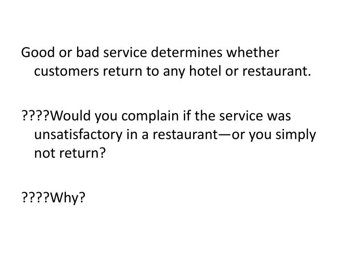 Good or bad service determines whether customers return to any hotel or restaurant.