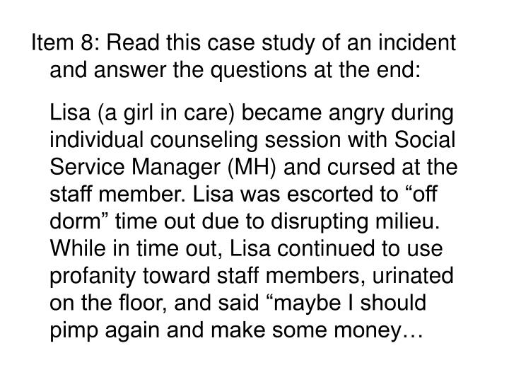 Item 8: Read this case study of an incident and answer the questions at the end: