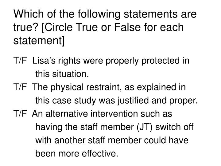 Which of the following statements are true? [Circle True or False for each statement]