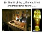 20 the lid of the coffin was lifted and inside it we found