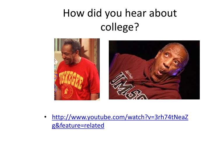 How did you hear about college?